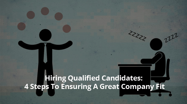 Hiring Qualified Candidates: 4 Steps To Ensuring A Great Company Fit - ManageStaff